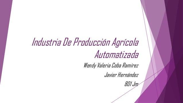 Industria De Producción Agrícola                   Automatizada               Wendy Valeria Coba Ramírez                  ...