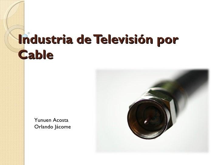 Industria de Televisión por Cable Yunuen Acosta Orlando Jácome