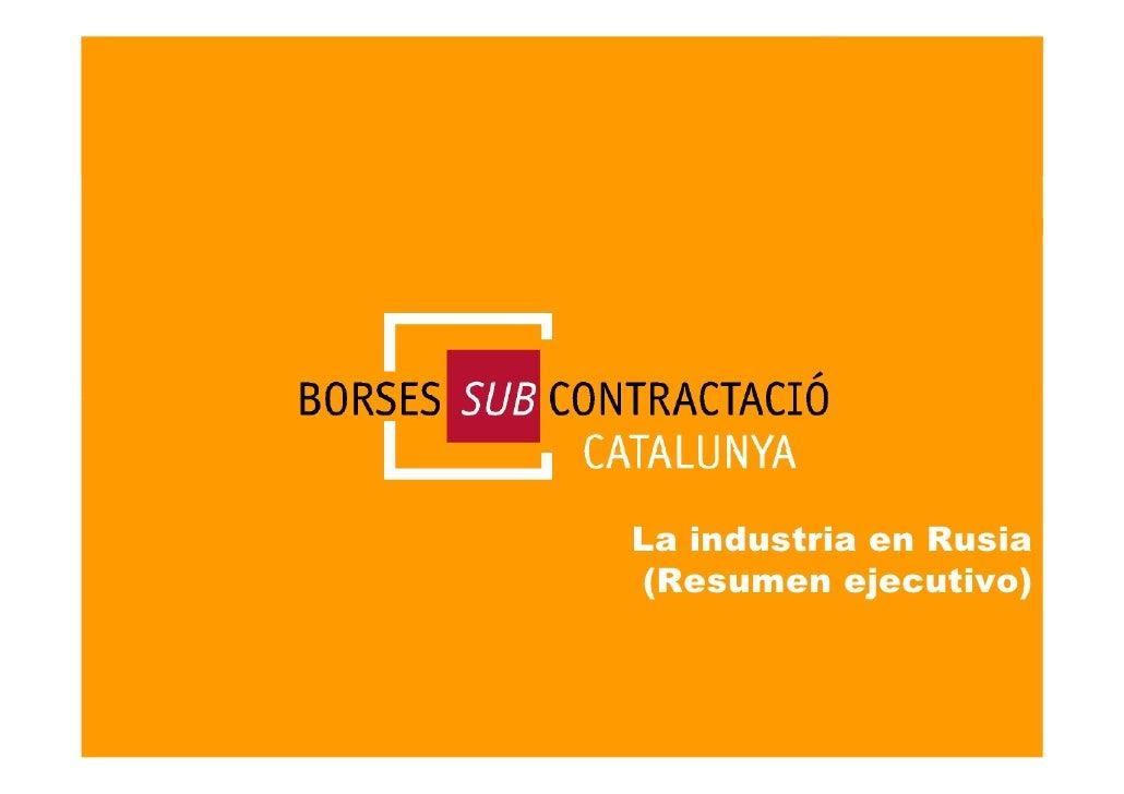 La industria en Rusia                        (Resumen ejecutivo)La industria en Rusia       Cambra de Comerç de Barcelona
