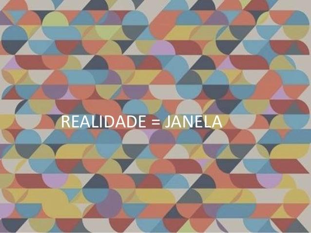 REALIDADE = JANELA