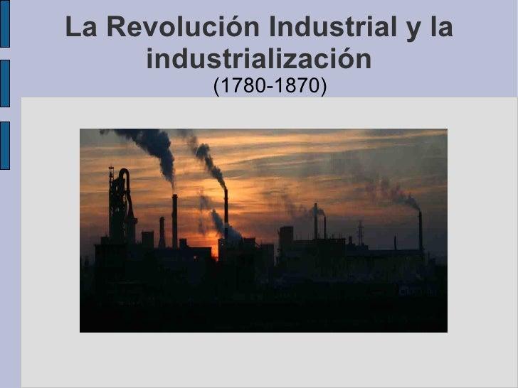La Revolución Industrial y la industrialización <ul>(1780-1870) </ul>