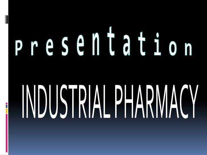 Presentation<br />INDUSTRIAL PHARMACY<br />