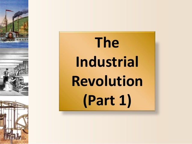 TheIndustrialRevolution(Part 1)