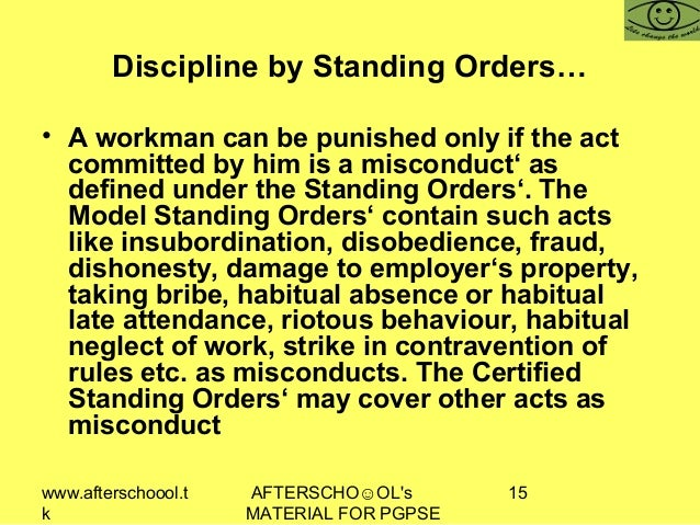 www.afterschoool.t k AFTERSCHO☺OL's MATERIAL FOR PGPSE 15 Discipline by Standing Orders… • A workman can be punished only ...