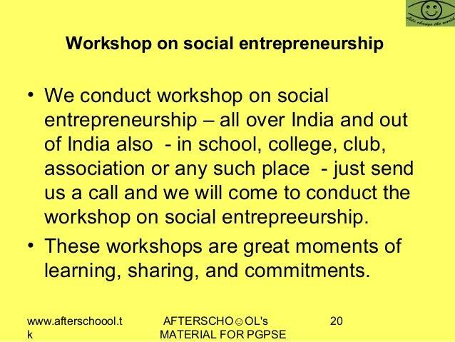 www.afterschoool.t k AFTERSCHO☺OL's MATERIAL FOR PGPSE 20 Workshop on social entrepreneurship • We conduct workshop on soc...