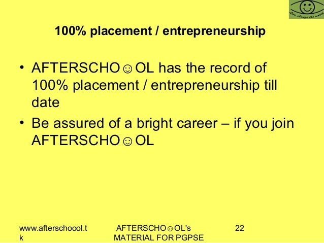 www.afterschoool.t k AFTERSCHO☺OL's MATERIAL FOR PGPSE 22 100% placement / entrepreneurship • AFTERSCHO☺OL has the record ...