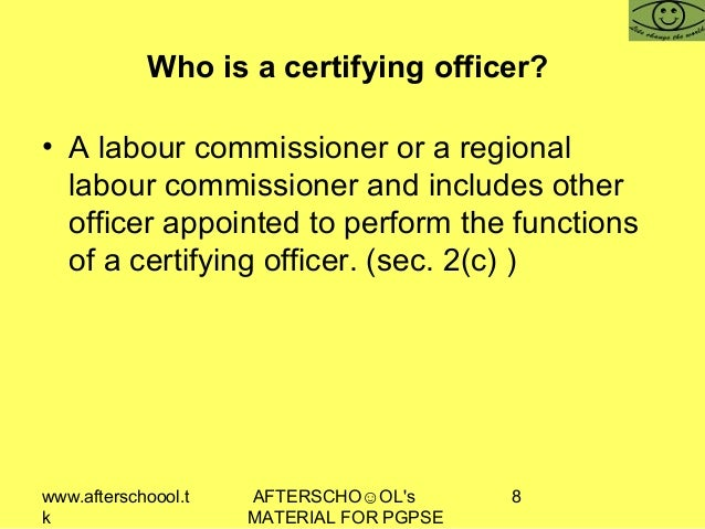 www.afterschoool.t k AFTERSCHO☺OL's MATERIAL FOR PGPSE 8 Who is a certifying officer? • A labour commissioner or a regiona...