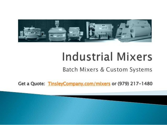Batch Mixers & Custom SystemsGet a Quote: TinsleyCompany.com/mixers or (979) 217-1480