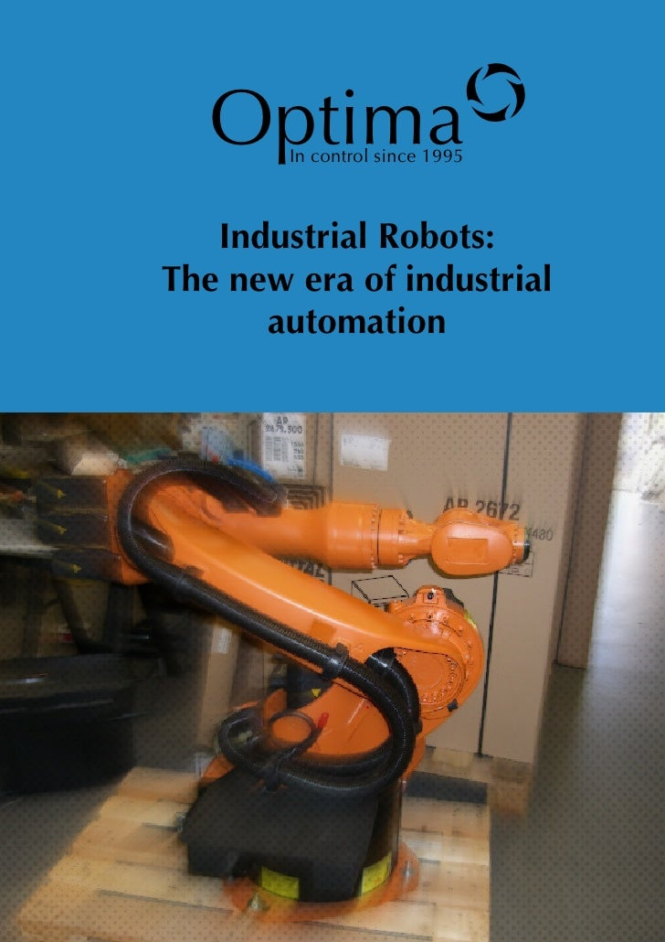 Optimao  In control since 1995                  Industrial Robots:               The new era of industrial                ...