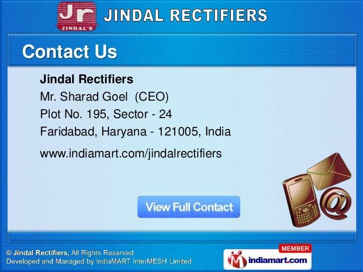 Contact Us Jindal Rectifiers Mr. Sharad Goel (CEO) Plot No. 195, Sector - 24 Faridabad, Haryana - 121005, India www.indiam...