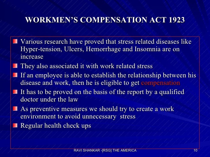 WORKMEN'S COMPENSATION ACT 1923 <ul><li>Various research have proved that stress related diseases like Hyper-tension, Ulce...