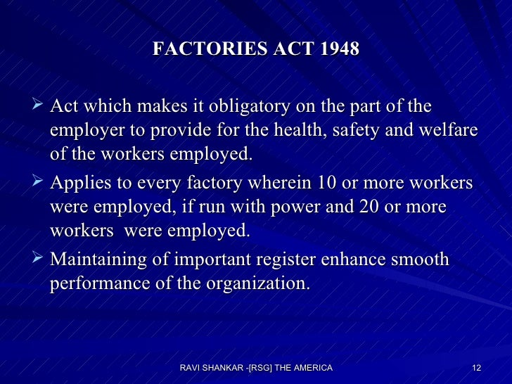 FACTORIES ACT 1948 <ul><li>Act which makes it obligatory on the part of the employer to provide for the health, safety and...