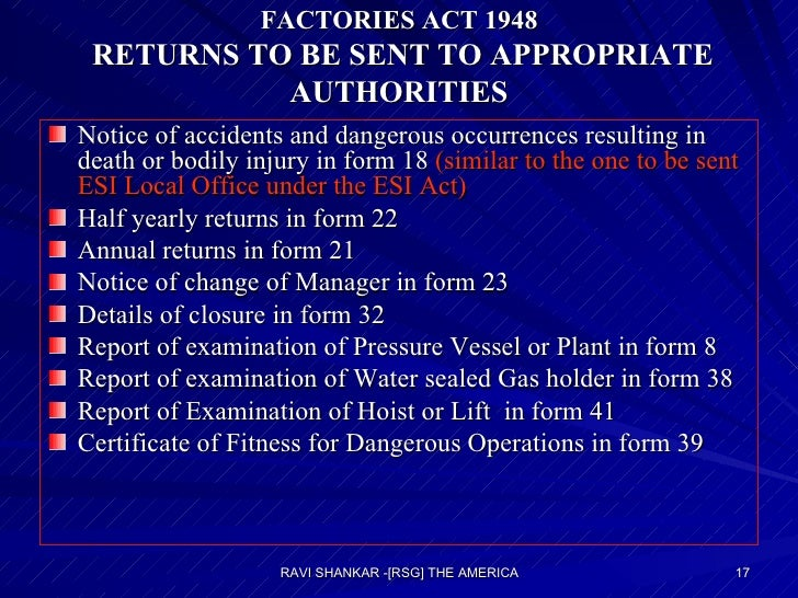 FACTORIES ACT 1948  RETURNS TO BE SENT TO APPROPRIATE AUTHORITIES <ul><li>Notice of accidents and dangerous occurrences re...