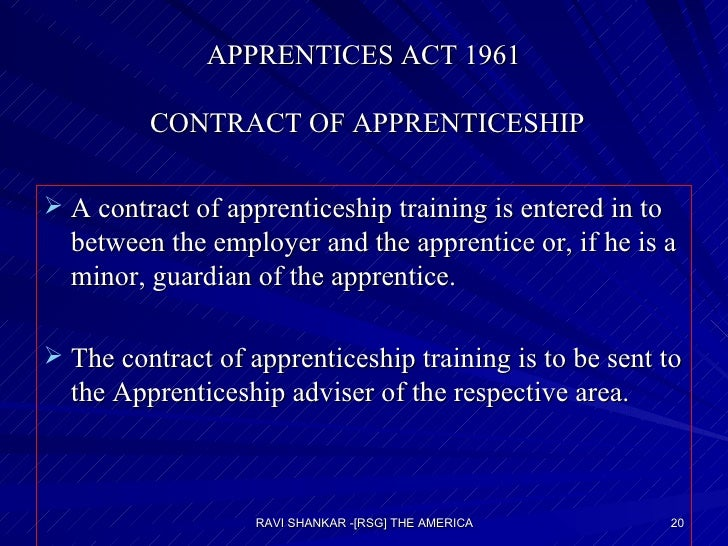 APPRENTICES ACT 1961  CONTRACT OF APPRENTICESHIP <ul><li>A contract of apprenticeship training is entered in to between th...