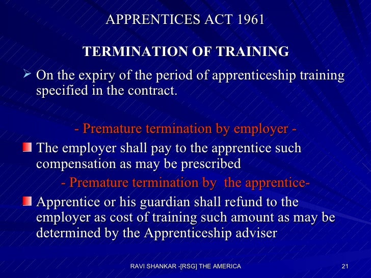 APPRENTICES ACT 1961  TERMINATION OF TRAINING   <ul><li>On the expiry of the period of apprenticeship training specified i...