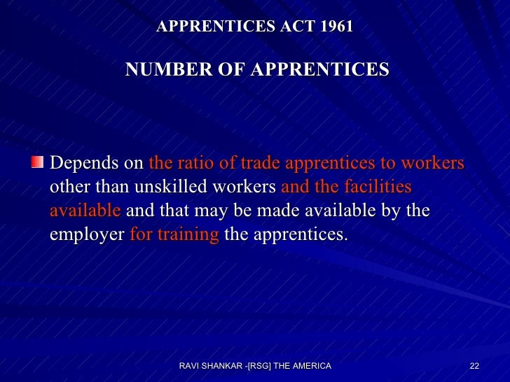 APPRENTICES ACT 1961  NUMBER OF APPRENTICES <ul><li>Depends on  the ratio of trade apprentices to workers  other than unsk...