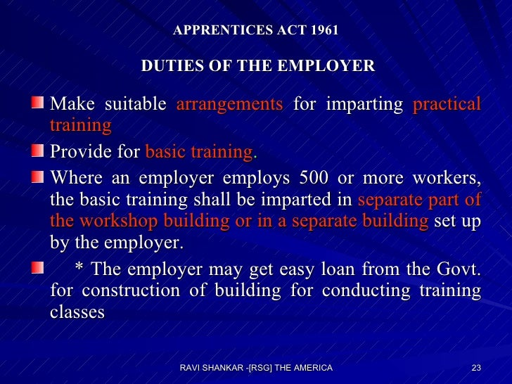 APPRENTICES ACT 1961   DUTIES OF THE EMPLOYER <ul><li>Make suitable  arrangements  for imparting  practical training   </l...