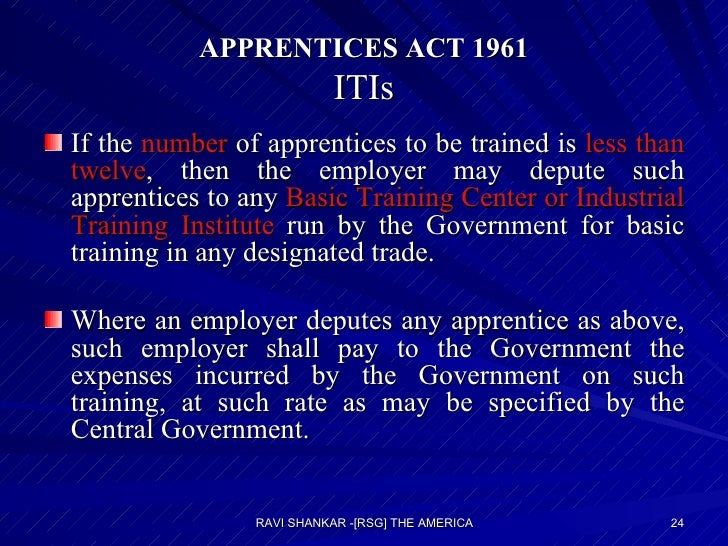 APPRENTICES ACT 1961 ITIs <ul><li>If the  number   of apprentices to be trained is  less   than twelve , then the employer...