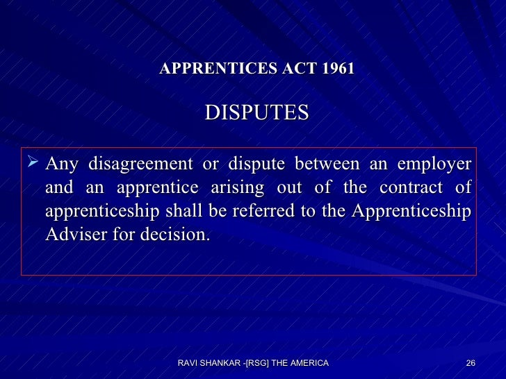 APPRENTICES ACT 1961 DISPUTES <ul><li>Any disagreement or dispute between an employer and an apprentice arising out of the...