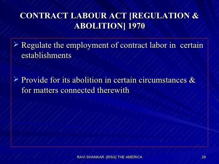 CONTRACT LABOUR ACT [REGULATION & ABOLITION] 1970 <ul><li>Regulate the employment of contract labor in  certain establishm...