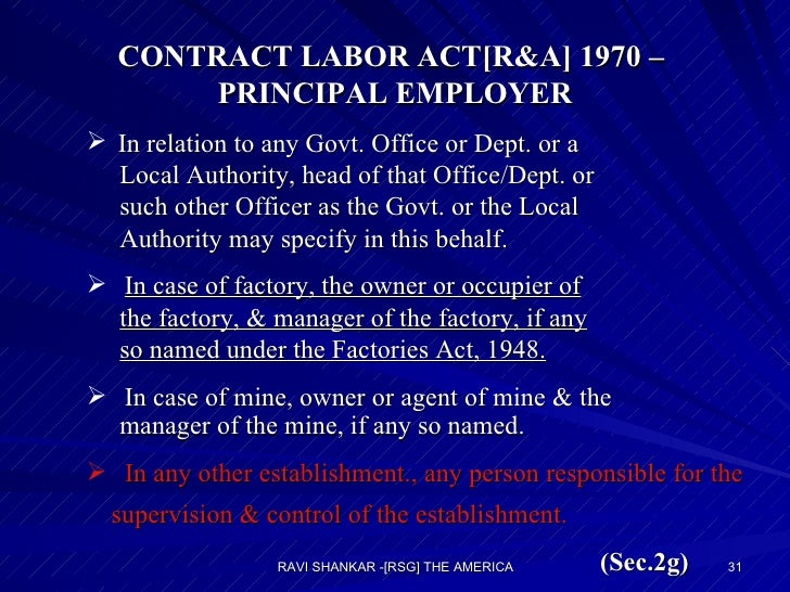CONTRACT LABOR ACT[R&A] 1970 –  PRINCIPAL EMPLOYER <ul><ul><li>In relation to any Govt. Office or Dept. or a </li></ul></u...