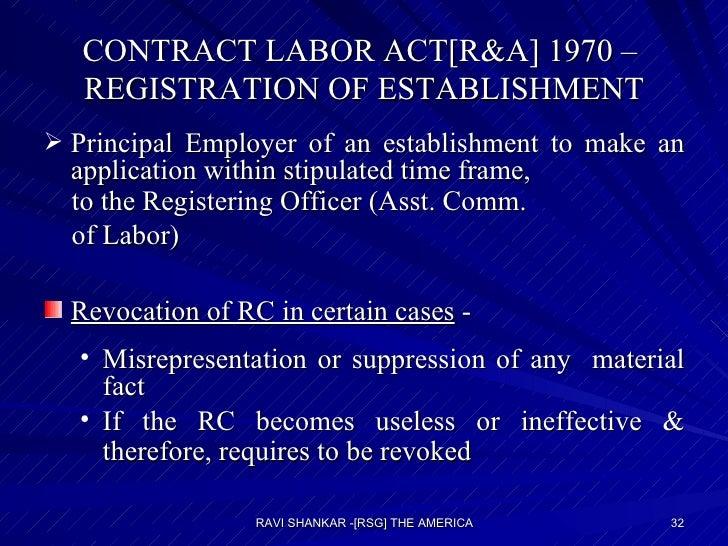 CONTRACT LABOR ACT[R&A] 1970 –  REGISTRATION OF ESTABLISHMENT <ul><li>Principal Employer of an establishment to make an ap...