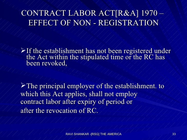 CONTRACT LABOR ACT[R&A] 1970 –  EFFECT OF NON - REGISTRATION <ul><ul><li>If the establishment has not been registered unde...