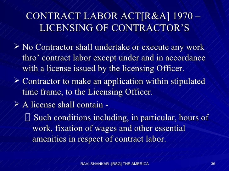 CONTRACT LABOR ACT[R&A] 1970 –  LICENSING OF CONTRACTOR'S <ul><li>No Contractor shall undertake or execute any work thro' ...
