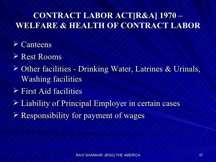 CONTRACT LABOR ACT[R&A] 1970 – WELFARE & HEALTH OF CONTRACT LABOR <ul><li>Canteens </li></ul><ul><li>Rest Rooms </li></ul>...