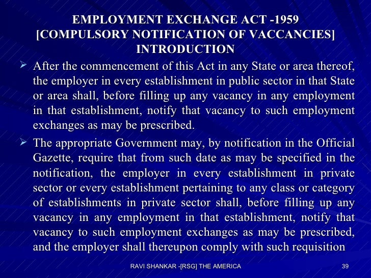 EMPLOYMENT EXCHANGE ACT -1959 [COMPULSORY NOTIFICATION OF VACCANCIES] INTRODUCTION <ul><li>After the commencement of this ...