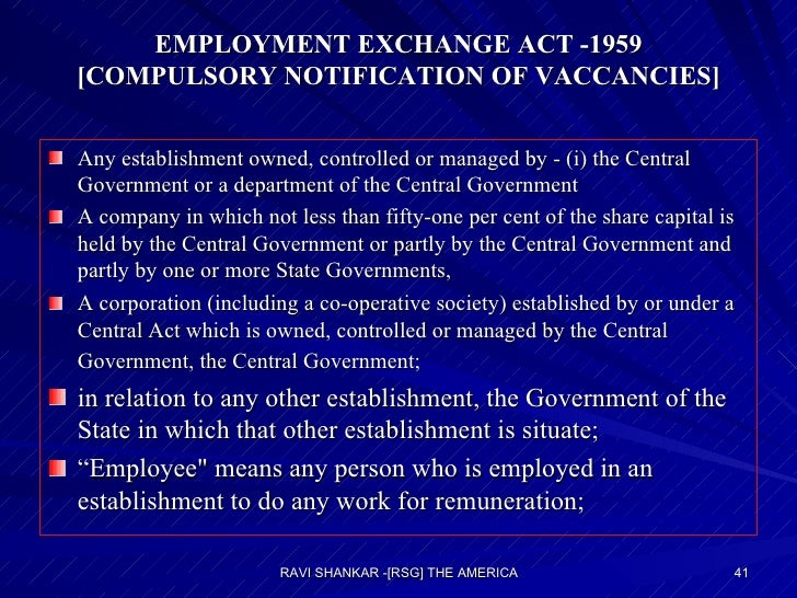 EMPLOYMENT EXCHANGE ACT -1959 [COMPULSORY NOTIFICATION OF VACCANCIES] <ul><li>Any establishment owned, controlled or manag...