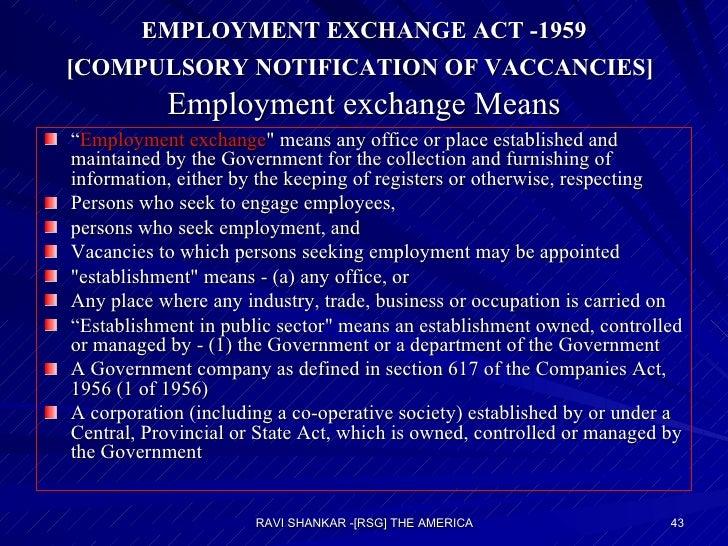 "EMPLOYMENT EXCHANGE ACT -1959 [COMPULSORY NOTIFICATION OF VACCANCIES]   Employment exchange Means <ul><li>"" Employment exc..."