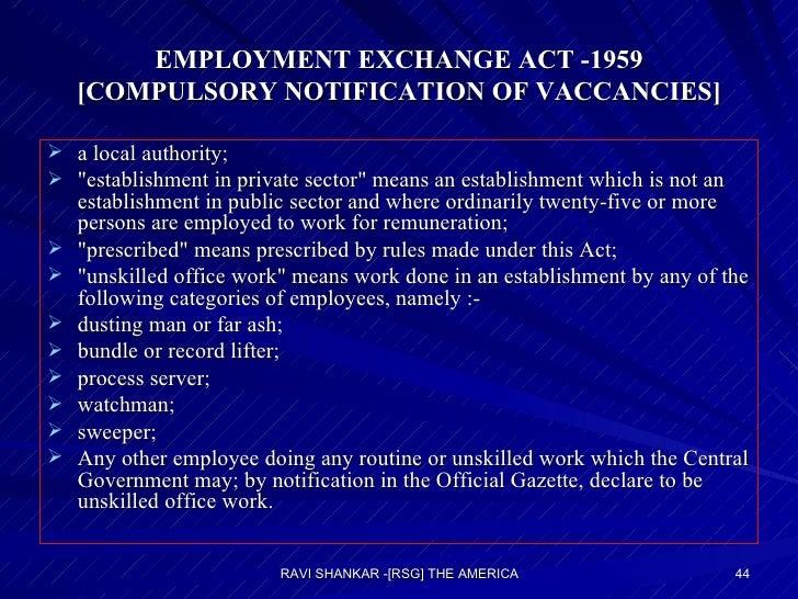 EMPLOYMENT EXCHANGE ACT -1959 [COMPULSORY NOTIFICATION OF VACCANCIES] <ul><li>a local authority; </li></ul><ul><li>&quot;e...