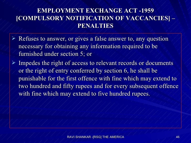 EMPLOYMENT EXCHANGE ACT -1959 [COMPULSORY NOTIFICATION OF VACCANCIES] – PENALTIES <ul><li>Refuses to answer, or gives a fa...