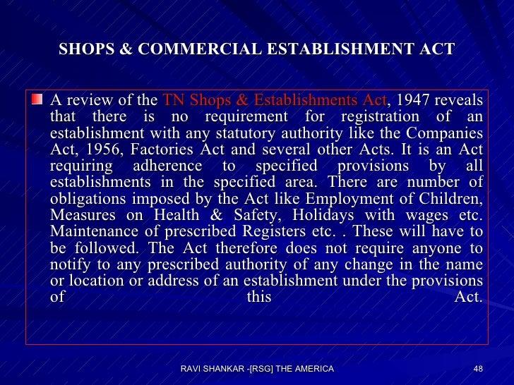 SHOPS & COMMERCIAL ESTABLISHMENT ACT <ul><li>A review of the  TN Shops & Establishments Act , 1947 reveals that there is n...