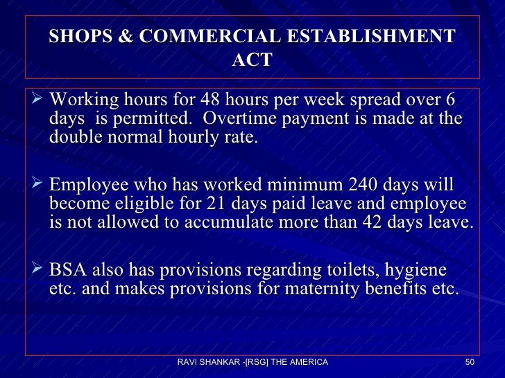 SHOPS & COMMERCIAL ESTABLISHMENT ACT <ul><li>Working hours for 48 hours per week spread over 6 days  is permitted.  Overti...