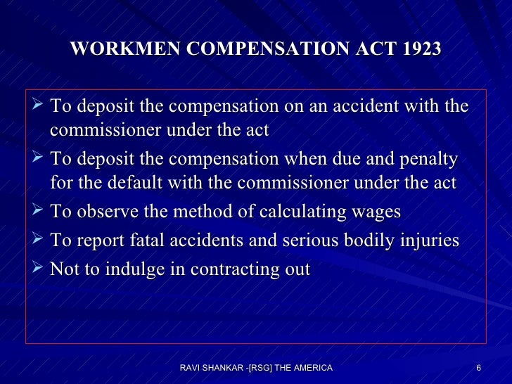 WORKMEN COMPENSATION ACT 1923 <ul><li>To deposit the compensation on an accident with the commissioner under the act </li>...