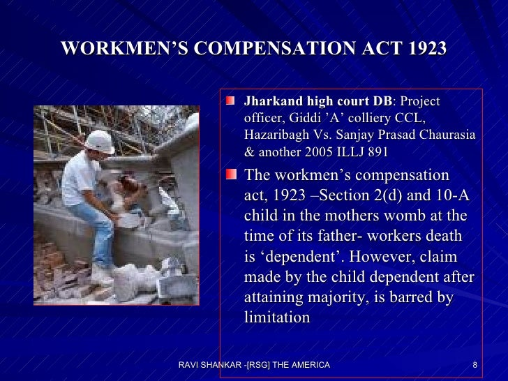 WORKMEN'S COMPENSATION ACT 1923 <ul><li>Jharkand high court DB : Project officer, Giddi 'A' colliery CCL, Hazaribagh Vs. S...