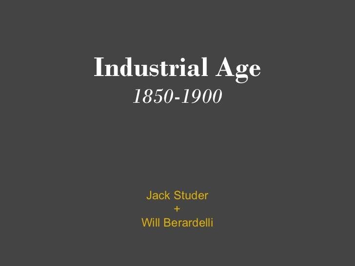 Industrial Age   1850-1900   Jack Studer         +   Will Berardelli