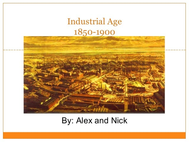 Click to edit Master subtitle style Industrial Age 1850-1900 By: Alex and Nick