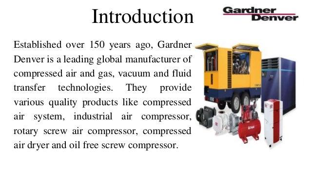 Introduction Established over 150 years ago, Gardner Denver is a leading global manufacturer of compressed air and gas, va...