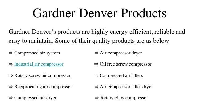 Gardner Denver Products Gardner Denver's products are highly energy efficient, reliable and easy to maintain. Some of thei...