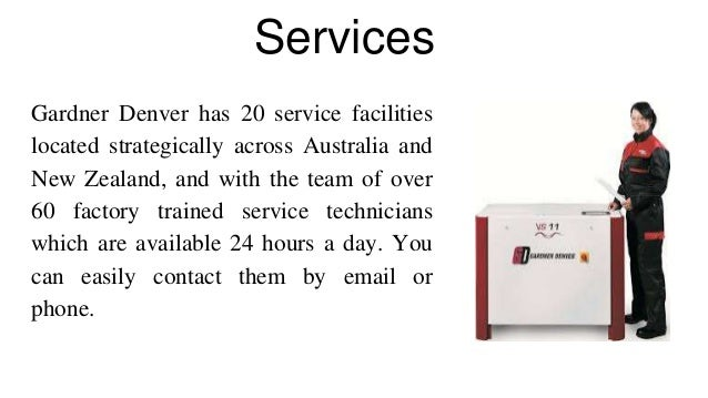 Services Gardner Denver has 20 service facilities located strategically across Australia and New Zealand, and with the tea...