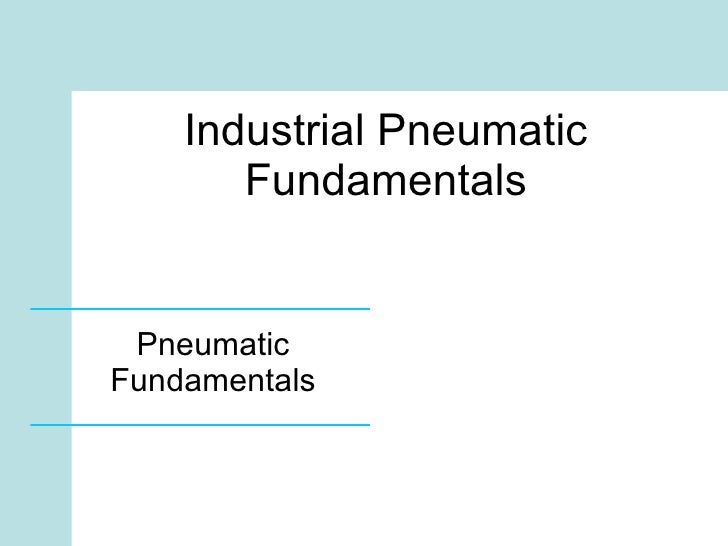 Industrial Pneumatic Fundamentals Pneumatic Fundamentals