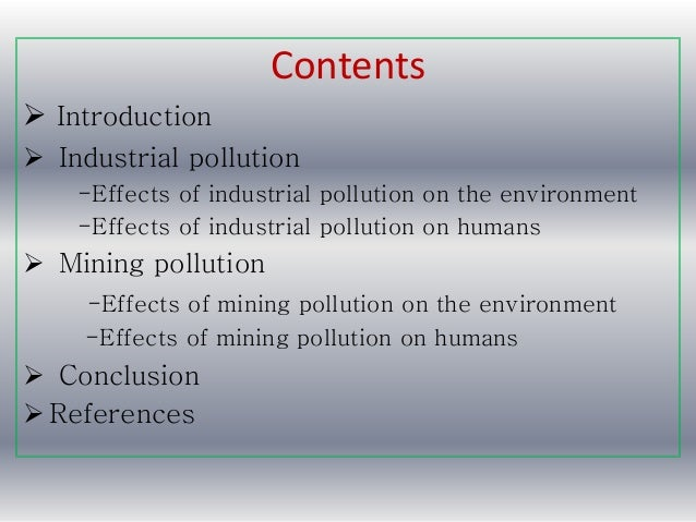 the effects of industrial pollution on Water pollution happens in various ways, such as sewage leakage, industrial spills or direct discharge into water bodies, biological contamination, and from farm runoff [1] pollution and contamination of water has many negative effects on plants.