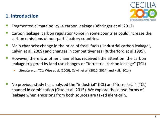 1. Introduction 3  Fragmented climate policy -> carbon leakage (Böhringer et al. 2012)  Carbon leakage: carbon regulatio...