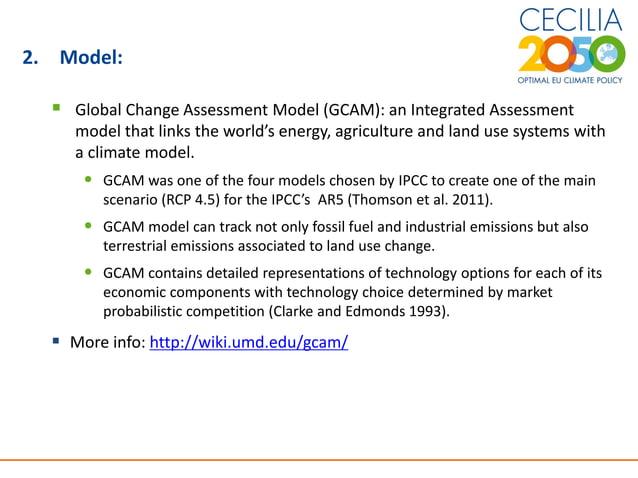 4 2. Model:  Global Change Assessment Model (GCAM): an Integrated Assessment model that links the world's energy, agricul...