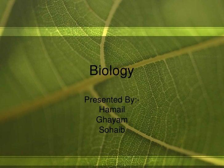 BiologyPresented By:-   Hamail   Ghayam   Sohaib