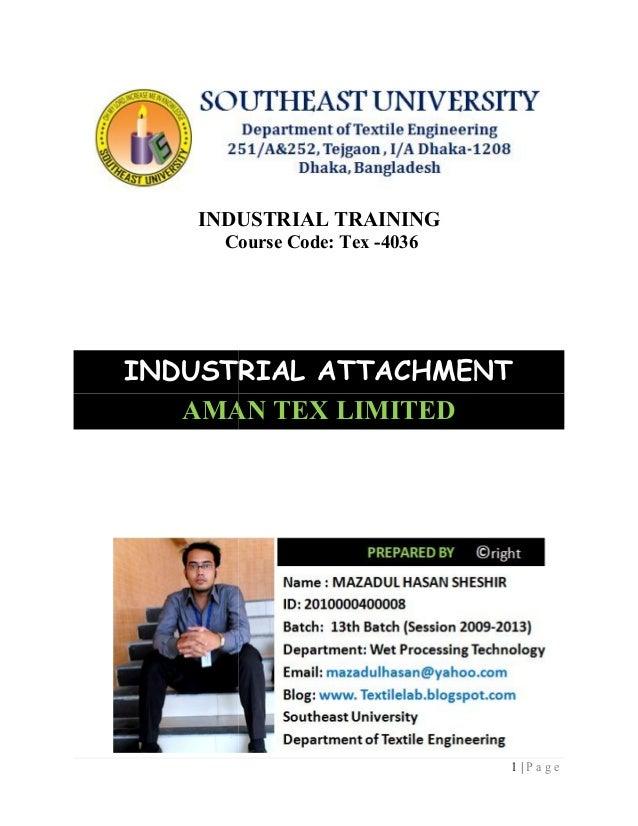 1   P a g e INDUSTRIAL TRAINING Course Code: Tex -4036 INDUSTRIAL ATTACHMENT AMAN TEX LIMITED 1   P a g e INDUSTRIAL TRAIN...