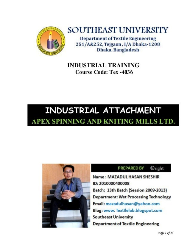 Page 1 of 55 INDUSTRIAL TRAINING Course Code: Tex -4036 INDUSTRIAL ATTACHMENT APEX SPINNING AND KNITING MILLS LTD.